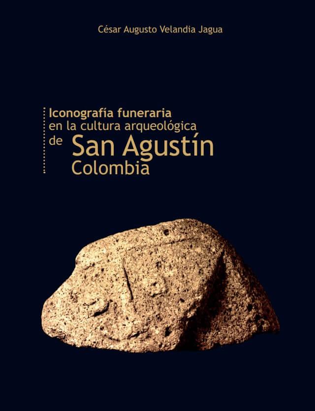 Iconografía funeraria en la cultura arqueológica de san agustín colombia - César Augusto Velandia Jagua - 9789589243893