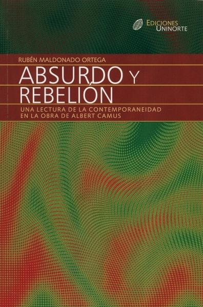 Libro: Absurdo y rebelión. Una lectura de la contemporaneidad en la obra de Albert Camus | Autor: Rubén Maldonado Ortega | Isbn: 9789588252803