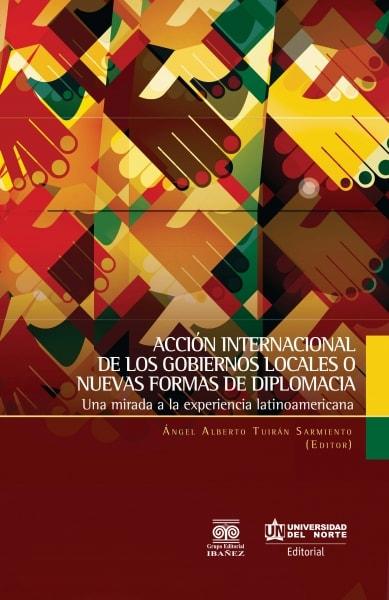 Libro: Acción internacional de los gobiernos locales o nuevas formas de diplomacia | Autor: Luis Fernando Trejos Rosero | Isbn: 9789587417296