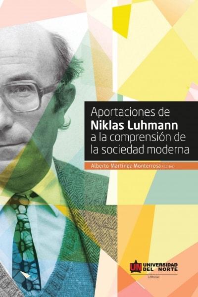 Libro: Aportaciones de Niklas Luhmann a la comprensión de la sociedad moderna | Autor: Alberto Martínez Monterrosa | Isbn: 9789587414295
