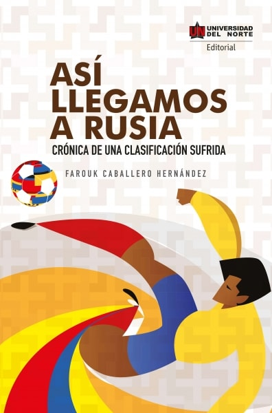 Libro: Así llegamos a Rusia. Crónica de una clasificación sufrida | Autor: Farouk Caballero Hernández | Isbn: 9789587419917