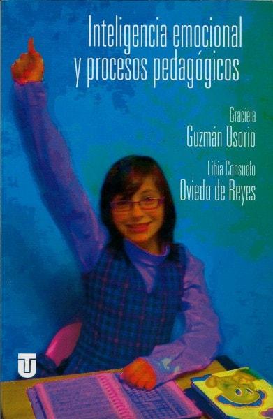 Inteligencia emocional y procesos pedagógicos - Graciela Guzmán Osorio - 9789589243510