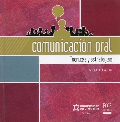 Libro: Comunicación oral. Técnicas y estrategias | Autor: Adela de Castro | Isbn: 9789587413823
