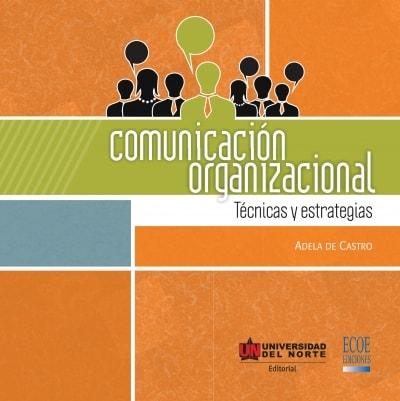 Libro: Comunicación organizacional. Técnicas y estrategias | Autor: Adela de Castro | Isbn: 9789587414448