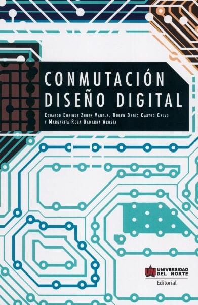 Libro: Conmutación diseño digital | Autor: Eduardo Enrique Zurek Varela | Isbn: 9789587419665