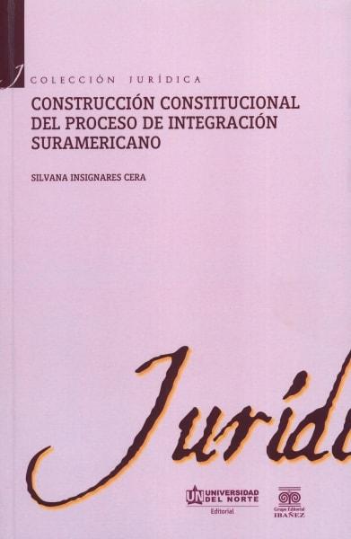 Libro: Construcción constitucional del proceso de integración suramericano | Autor: Silvana Insignares Cera | Isbn: 9789587415889