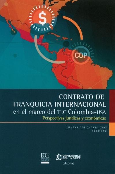 Libro: Contrato de franquicia internacional en el marco del tlc Colombia-usa | Autor: Silvana Insignares Cera | Isbn: 9789587416510
