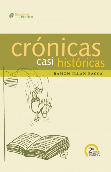 Libro: Crónicas casi históricas   Autor: Ramón Illán Bacca   Isbn: 9789588252476