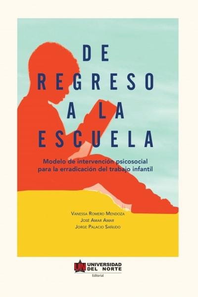 Libro: De regreso a la escuela. Modelo de intervención psicosocial para la erradicación del trabajo infantil | Autor: Vanessa Romero Mendoza | Isbn: 9789587419771