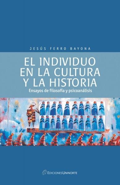 Libro: El individuo en la cultura y la historia   Autor: Jesús Ferro Bayona   Isbn: 9789588252059