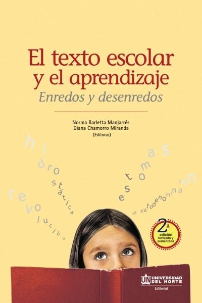 Libro: El texto escolar y el aprendizaje. Enredos y desenredos   Autor: Norma Barletta Manjarrés   Isbn: 9789587416213