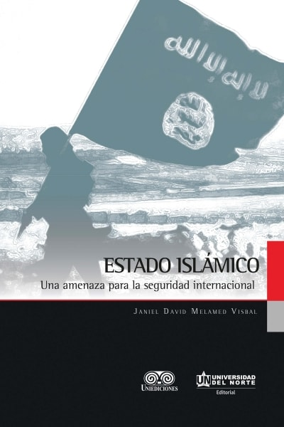 3658_1 Libro: Estado islámico. Una amenaza para la seguridad internacional | Autor: Janiel David Melamed Visbal | Editorial Universidad del Norte | Universilibros | Librería Virtual