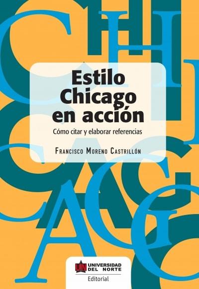 Libro: Estilo chicago en acción. Cómo citar y elaborar referencias | Autor: Francisco Moreno Castrillon | Isbn: 9789587890211