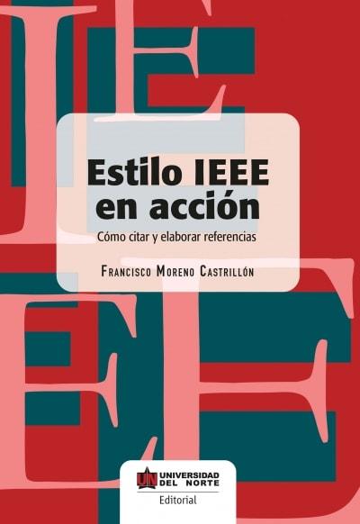 Libro: Estilo ieee en acción. Cómo citar y elaborar referencias | Autor: Francisco Moreno Castrillon | Isbn: 9789587418415
