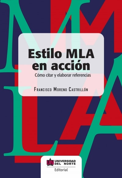 Libro: Estilo mla en acción. Cómo citar y elaborar referencias | Autor: Francisco Moreno Castrillon | Isbn: 9789587890198