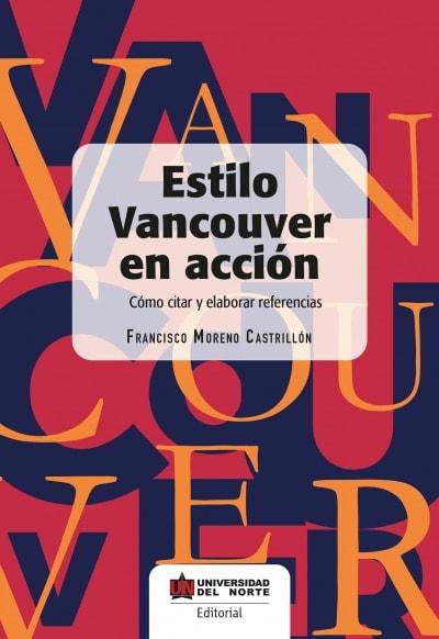 Libro: Estilo vancouver en acción. Cómo citar y elaborar referencias | Autor: Francisco Moreno Castrillon | Isbn: 9789587418453
