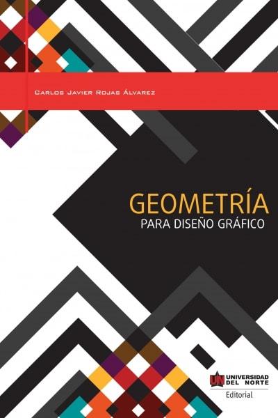 Libro: Geometría para diseño gráfico   Autor: Carlos Javier Rojas Álvarez   Isbn: 9789587418583