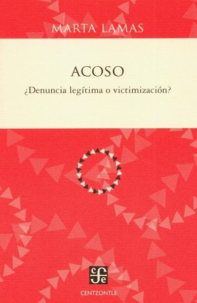 Libro: Acoso ¿Denuncia legítima o victimización?   Autor: Marta Lamas   Isbn: 9786071658173