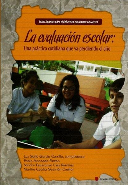 La evaluación escolar: una práctica cotidiana que va perdiendo el año - Luz Stella García Carrillo - 9789589243992