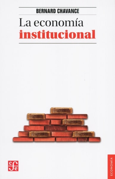 Libro: La economía institucional | Autor: Bernard Chavance | Isbn: 9786071658036