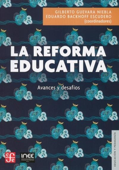 Libro: La reforma educativa. Avances y desafíos | Autor: Gilberto Guevara Niebla | Isbn: 9786071658586