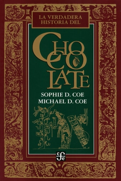 Libro: La verdadera historia del chocolate   Autor: Sophie D. Coe   Isbn: 9786071657749