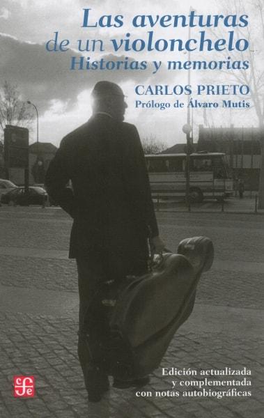 Libro: Las aventuras de un violonchelo. Historias y memorias | Autor: Carlos Prieto | Isbn: 9786071606983