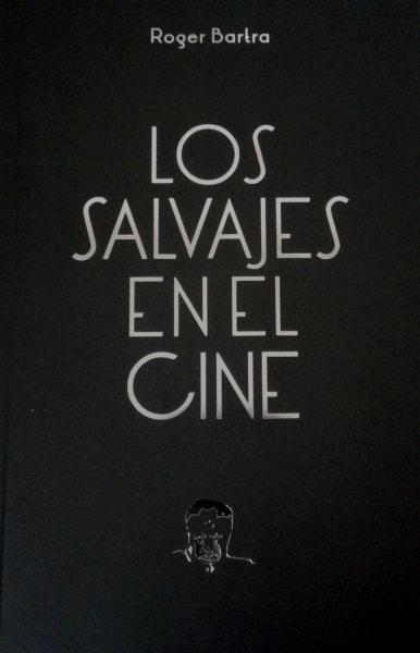 Libro: Los salvajes en el cine | Autor: Roger Bartra | Isbn: 9786071654410