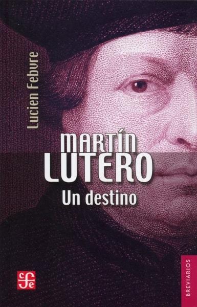 Libro: Martín lutero. Un destino | Autor: Lucien Febvre | Isbn: 9789681605490