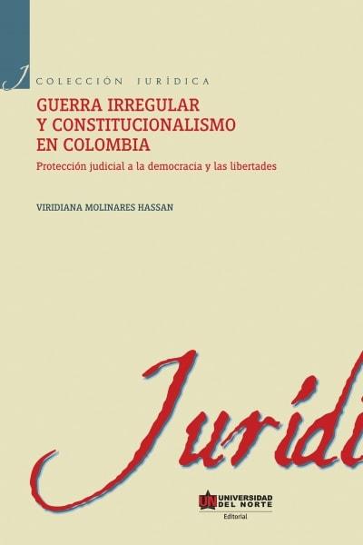 Libro: Guerra irregular y constitucionalismo en Colombia   Autor: Viridiana Molinares Hassan   Isbn: 9789587415100
