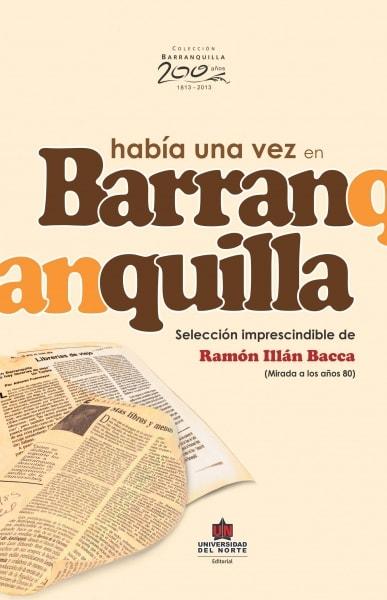 Libro: Había una vez en Barranquilla | Autor: Ramón Illán Bacca | Isbn: 9789587412161