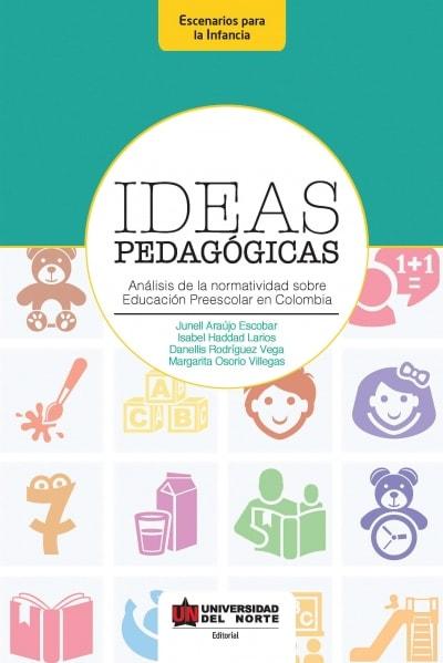 Libro: Ideas pedagógicas. Análisis de la normatividad sobre Educación Preescolar en Colombia   Autor: Junell Araújo Escobar   Isbn: 9789587414073