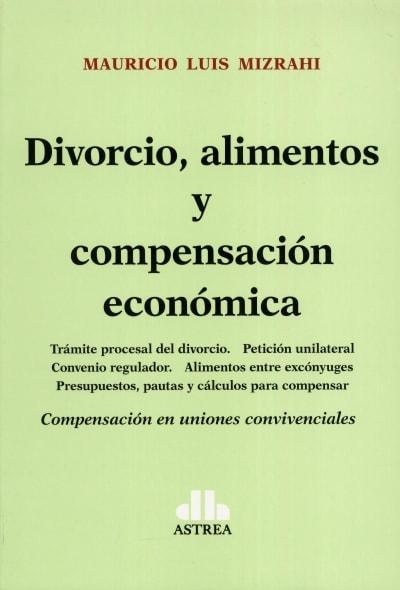 Libro: Divorcio, alimentos y compensación económica | Autor: Mauricio Luis Mizrahi | Isbn: 9789877062557