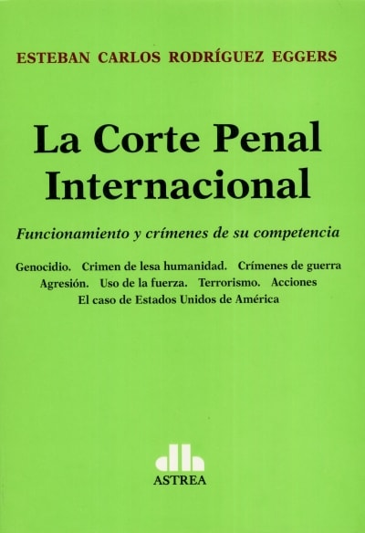 Libro: La corte penal internacional | Autor: Esteban Carlos Rodríguez Eggers | Isbn: 9789877062625