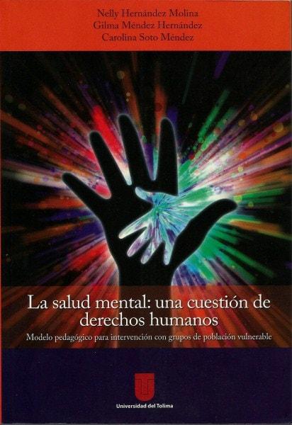 La salud mental: una cuestión de derechos humanos. Modelo pedagógico para intervención con grupos de población vulnerable - Helly Hernández Molina - 9789589243800