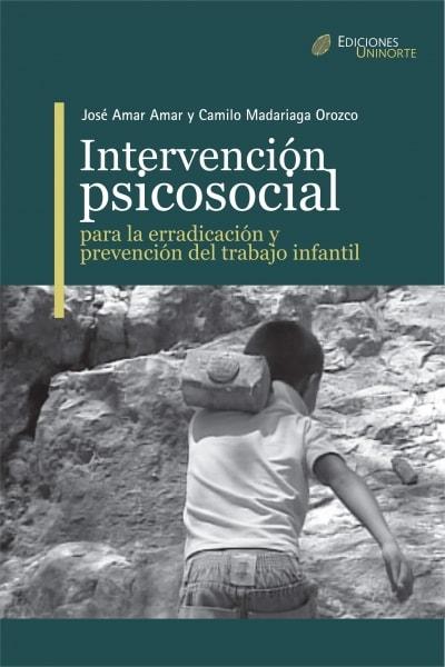 Libro: Intervención psicosocial para la erradicación y prevención del trabajo infantil   Autor: José Amar Amar   Isbn: 9789587410044