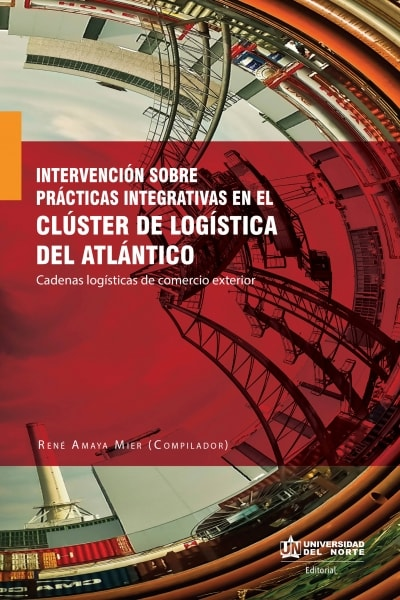 Libro: Intervención sobre prácticas integrativas en el clúster de logística del atlántico | Autor: René Amaya Mier | Isbn: 9789587419689