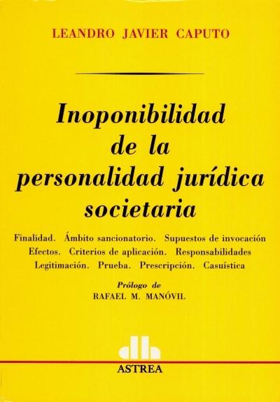 Libro: Inoponibilidad de la persona jurídica societaria | Autor: Leandro Javier Caputo | Isbn: 9505087179