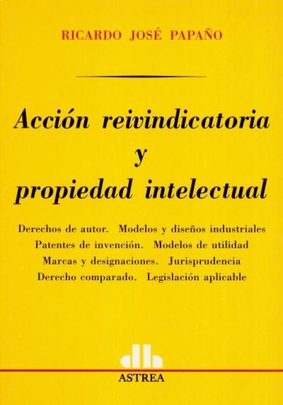 Libro: Acción reivindicatoria y propiedad intelectual | Autor: Ricardo José Papaño | Isbn: 9505087357