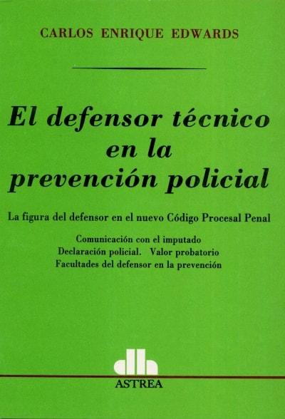 Libro: El defensor técnico en la prevención policial   Autor: Carlos Enrique Edwards   Isbn: 9500083688