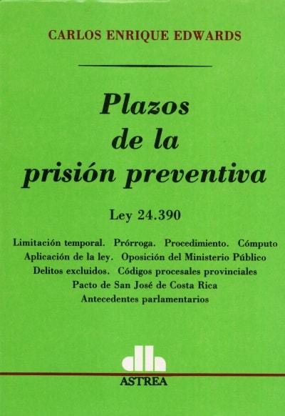 Libro: Plazos de la prisión preventiva. Ley 24.390 | Autor: Carlos Enrique Edwards | Isbn: 9505084366
