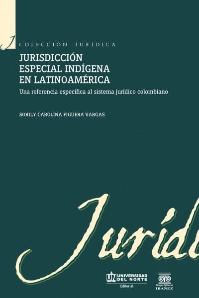 Libro: Jurisdicción especial indígena en Latinoamérica | Autor: Sorily Carolina Figuera Vargas | Isbn: 9789587415513