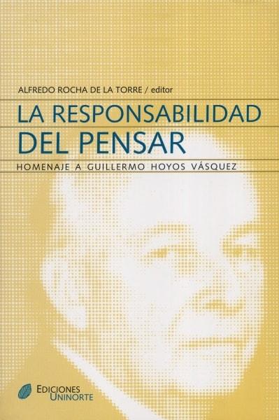 Libro: La responsabilidad del pensar. Homenaje a Guillermo Hoyos vásquez   Autor: Varios   Isbn: 9789588252674