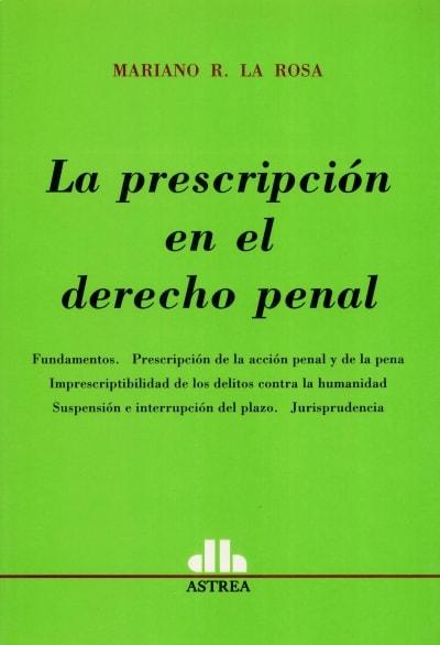 Libro: La prescripción en el derecho penal   Autor: Mariano R. la Rosa   Isbn: 9789505088072