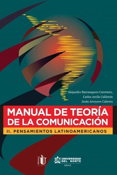 Libro: Manual de teoría de la comunicación II. Pensamientos latinoamericanos | Autor: Alejandro Barranquero Carretero | Isbn: 9789587418675