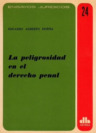 Libro: La peligrosidad en el derecho penal | Autor: Edgardo Alberto Donna | Isbn: NO TIENE1