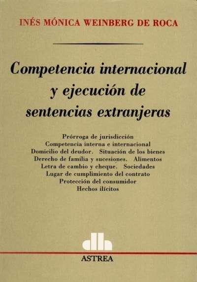 Libro: Competencia internacional y ejecución de sentencias extranjeras | Autor: Inés Mónica Weinberg de Roca | Isbn: 9505084072