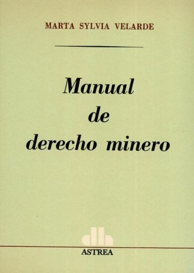 Libro: Manual de derecho minero   Autor: Marta Sylvia Velarde   Isbn: 9505081928