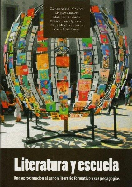 Literatura y escuela. Una aproximación al canon literario formativo y sus pedagogías - Carlos Arturo Gamboa Bobadilla - 9789589243909