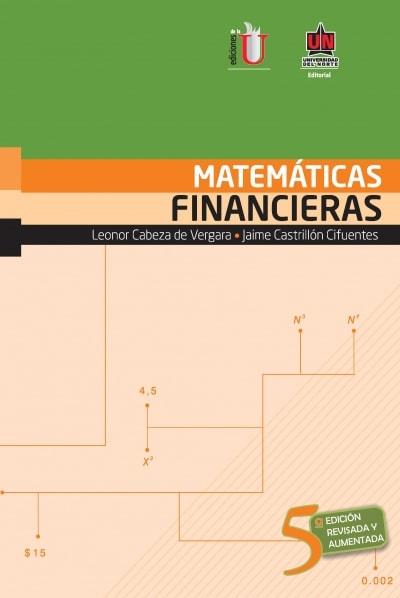 Libro: Matemáticas financieras. 5a. Edición revisada y aumentada | Autor: Leonor Cabeza de Vergara | Isbn: 9789587413038
